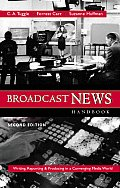 Broadcast News Handbook: Writing, Reporting, Producing in a Converging Media World (NAI)