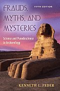 Frauds Myths & Mysteries Science & Pseudoscience in Archaeology