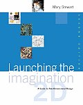 Launching the Imagination A Guide to Two Dimensional Design With CDROM
