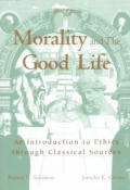 Morality & The Good Life An Introduction To Ethics Through Classical Sources
