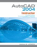 AutoCAD 2004 Instructor: A Student Guide to Complete Coverage of AutoCAD's Commands and Features (McGraw-Hill Graphics Series)
