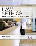 Law and Ethics for Health Professionals (6TH 13 Edition)