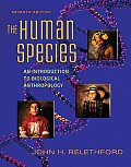 Human Species : an Introduction To Biological Anthropology (7TH 08 - Old Edition)