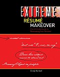 Extreme Resume Makeover : Ultimate Guide To Renovating Your Resume (07 Edition)