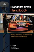 Broadcast News Handbook Writing Reporting & Producing In The Age Of Social Media