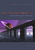 How to Think about Weird Things Critical Thinking for a New Age 6th edition