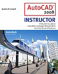 AutoCAD 2008 Instructor A Student Guide to Complete Coverage of AutoCADs Commands & Features With Autodesk 2008 Inventor DVD