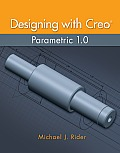 Designing With Creo Parametric 1.0 (13 Edition)