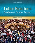 Labor Relations: Development, Structure, Process