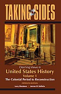 Taking Sides : Clashing Views in United States History, Volume 1 : the Colonial Period To Reconstruction (15TH 13 - Old Edition)