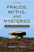 Frauds, Myths, and Mysteries: Science and Pseudoscience in Archaeology Cover