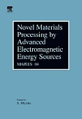 Novel Materials Processing by Advanced Electromagnetic Energy Sources: Proceedings of the International Symposium on Novel Materials Processing by Advanced Electromagnetic Energy Sources (MAPEES'04)
