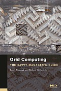 Grid Computing: The Savvy Manager's Guide