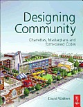Designing Community: Charrettes, Masterplans and Form-Based Codes
