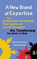 A New Brand of Expertise: How Independent Consultants, Free Agents, and Interim Managers Are Transforming the World of Work