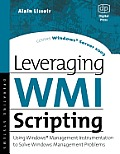 Leveraging Wmi Scripting: Using Windows Management Instrumentation to Solve Windows Management Problems Cover