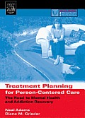 Treatment Planning for Person-centered Care: The Road to Mental Health and Addiction Recovery: Mapping the Journey for Individuals, Families and Providers