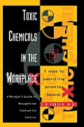 Toxic Chemicals in the Workplace: A Manager's Guide to Recognition, Evaluation, and Control
