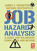 Job Hazard Analysis: A Guide for Voluntary Compliance and beyond: From Hazard to Risk: Transforming the JHA from a Tool to a Process