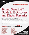 TechnoSecurity's Guide to E-Discovery and Digital Forensics: A Comprehensive Handbook