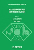 Waste Materials in Construction: Proceedings of the International Conference on Environmental Implications of Construction with Waste Materials, Maastricht, the Netherlands, 10-14 November 1991