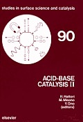 Acid-Base Catalysis II: Proceedings of the International Symposium on Acid-Base Catalysis Ii, Sapporo, December 2-4, 1993