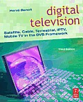Digital Television: Satellite, Cable, Terrestrial, IPTV, Mobile TV in the DVB Framework Cover