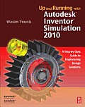 Up and Running with Autodesk Inventor Simulation 2010: A step-by-step Guide to Engineering Design Solutions Cover