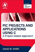PIC Projects and Applications Using C: A Project-Based Approach