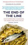 The End of the Line: How Overfishing Is Changing the World and What We Eat. Charles Clover