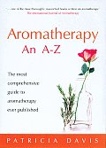 Aromatherapy an A-Z: The Most Comprehensive Guide to Aromatherapy Ever Published Cover