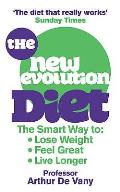 The New Evolution Diet and Lifestyle Programme: The Smart Way to Lose Weight, Feel Great and Live Longer. Arthur de Vany