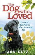 Dog Who Loved: Lenore, the Puppy Who Rescued Me