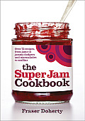 The Super Jam Cookbook: Over 75 Recipes, from Jams to Jammy Dodgers and Marmalades to Muffins