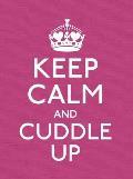 Keep Calm & Cuddle Up
