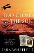 Too Close to the Sun The Audacious Life & Times of Denys Finch Hatton Uk Ed