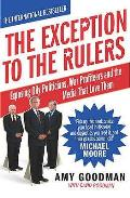 Exception To the Rulers: Exposing Oily Politicians, War Profiteers and the Media That Love Them
