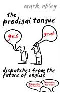 Prodigal Tongue Dispatches from the Future of English