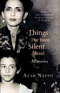 Things I've Been Silent about: Memories of a Prodigal Daughter. Azar Nafisi