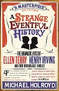Strange Eventful History the Dramatic Lives of Ellen Terry Henry Irving & Their Remarkable Families