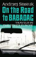 On the Road To Babadag: Travels in the Other Europe Cover