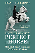 Brother Mendel's Perfect Horse: Man and Beast in an Age of Human Warfare