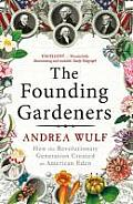 The Founding Gardeners: How the Revolutionary Generation Created an American Eden. Andrea Wulf