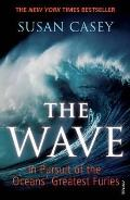 The Wave: In Pursuit of the Oceans' Greatest Furies. Susan Casey