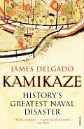 Kamikaze: History's Greatest Naval Disaster. by James Delgado
