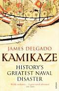 Kamikaze: History's Greatest Naval Disaster. by James Delgado