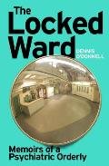 Locked Ward Memoirs of a Psychiatric Orderly