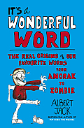 It's a Wonderful Word: The Real Origins of Our Favourite Words from Anorak to Zombie