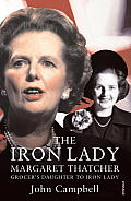 Iron Lady: Margaret Thatcher: From Grocer's Daughter To Iron Lady by John Campbell