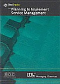 Best Practice for Planning To Implement Service Management ITIL the Key to Managing IT Services